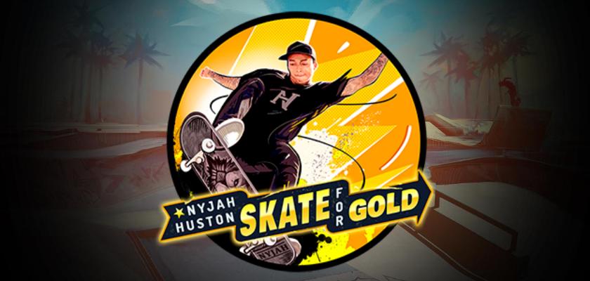 Nyjah Huston - Skate for Gold ราชาแห่งสเก็ตบอร์ด